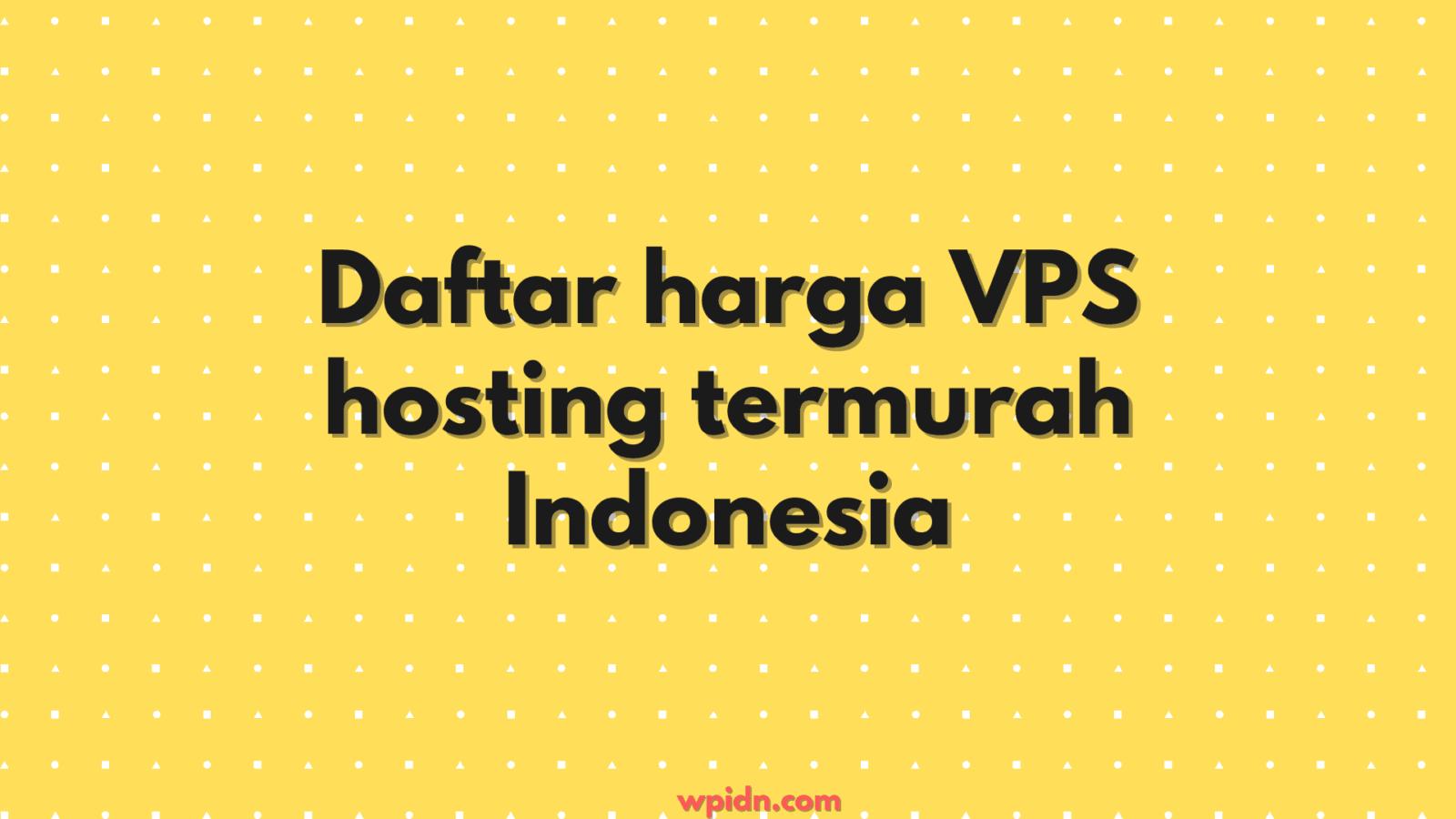 Daftar harga VPS hosting termurah Indonesia (2021)