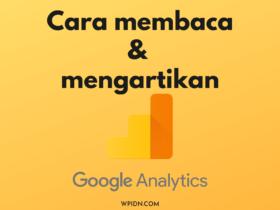 Panduan cara mengunakan dan membaca laporan Google Analytics